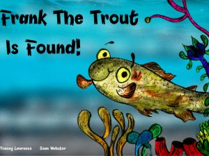 Frank the Trout is Found